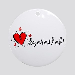 """I Love You"" [Hungarian] Ornament (Round)"